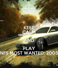 Poster: KEEP CALM AND PLAY NFS MOST WANTED: 2005