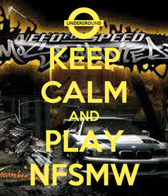 Poster: KEEP CALM AND PLAY NFSMW