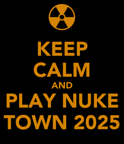 Poster: KEEP CALM AND PLAY NUKE TOWN 2025