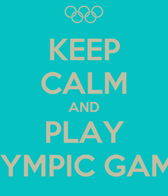 Poster: KEEP CALM AND PLAY OLYMPIC GAMES