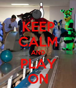 Poster: KEEP CALM AND PLAY ON