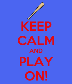 Poster: KEEP CALM AND PLAY ON!