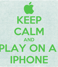 Poster: KEEP CALM AND PLAY ON A  IPHONE