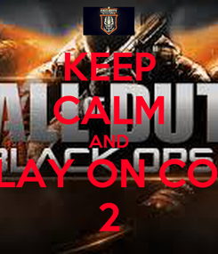 Poster: KEEP CALM AND PLAY ON COD 2