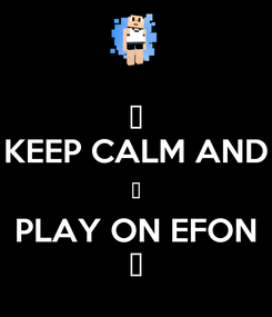 Poster: ♥ KEEP CALM AND ♥ PLAY ON EFON ♥