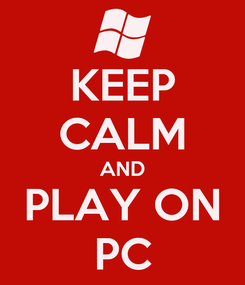 Poster: KEEP CALM AND PLAY ON PC