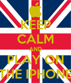 Poster: KEEP CALM AND PLAY ON THE IPHONE
