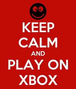 Poster: KEEP CALM AND PLAY ON XBOX