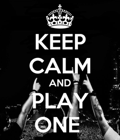 Poster: KEEP CALM AND PLAY ONE