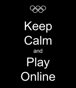 Poster: Keep Calm and Play Online