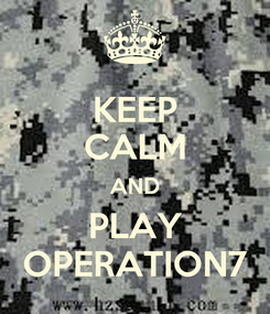 Poster: KEEP CALM AND PLAY OPERATION7