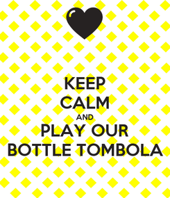 Poster: KEEP CALM AND PLAY OUR BOTTLE TOMBOLA