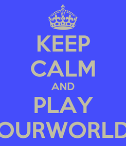 Poster: KEEP CALM AND PLAY OURWORLD