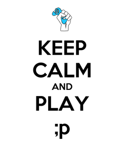 Poster: KEEP CALM AND PLAY ;p