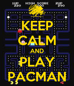 Poster: KEEP CALM AND PLAY PACMAN