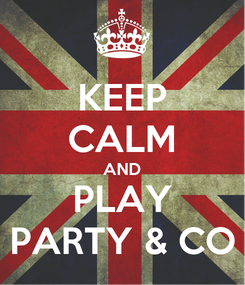 Poster: KEEP CALM AND PLAY PARTY & CO