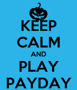 Poster: KEEP CALM AND PLAY PAYDAY