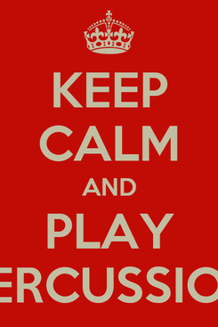 Poster: KEEP CALM AND PLAY PERCUSSION