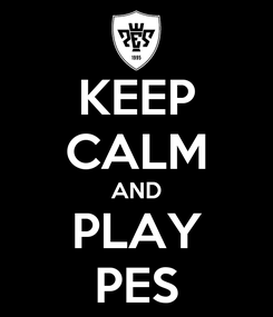 Poster: KEEP CALM AND PLAY PES