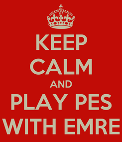 Poster: KEEP CALM AND PLAY PES WITH EMRE