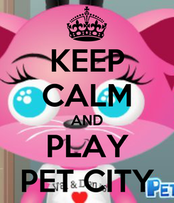 Poster: KEEP CALM AND PLAY PET CITY