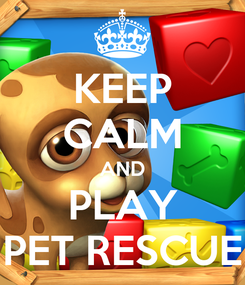 Poster: KEEP CALM AND PLAY PET RESCUE
