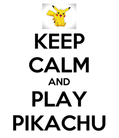 Poster: KEEP CALM AND PLAY PIKACHU