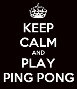 Poster: KEEP CALM AND PLAY PING PONG