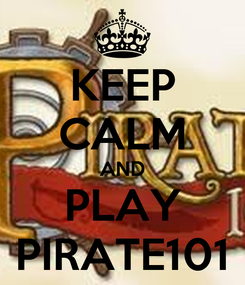 Poster: KEEP CALM AND PLAY PIRATE101