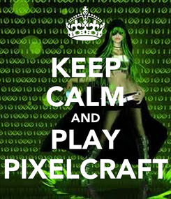 Poster: KEEP CALM AND PLAY PIXELCRAFT