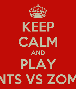 Poster: KEEP CALM AND PLAY PLANTS VS ZOMBIES
