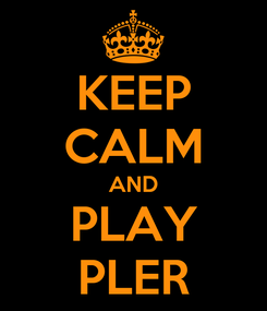 Poster: KEEP CALM AND PLAY PLER