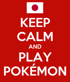 Poster: KEEP CALM AND PLAY POKÉMON