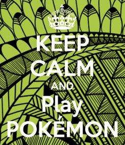 Poster: KEEP CALM AND Play POKÉMON