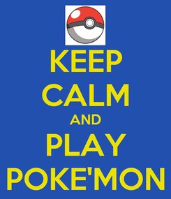 Poster: KEEP CALM AND PLAY POKE'MON