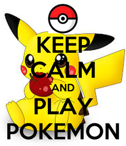 Poster: KEEP CALM AND PLAY POKEMON