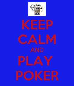 Poster: KEEP CALM AND PLAY  POKER