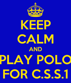 Poster: KEEP CALM AND PLAY POLO FOR C.S.S.1
