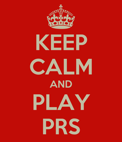 Poster: KEEP CALM AND PLAY PRS