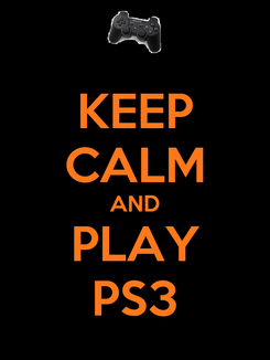 Poster: KEEP CALM AND PLAY PS3