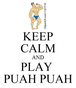 Poster: KEEP CALM AND PLAY  PUAH PUAH