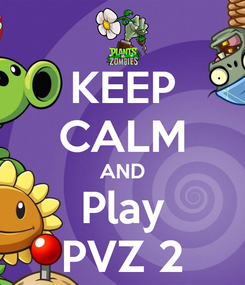 Poster: KEEP CALM AND Play PVZ 2
