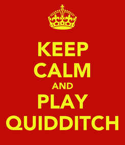 Poster: KEEP CALM AND PLAY QUIDDITCH