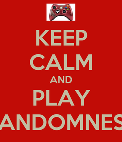 Poster: KEEP CALM AND PLAY RANDOMNESS