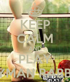 Poster: KEEP CALM AND PLAY RAYMAN RABBIDS