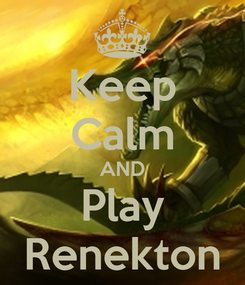 Poster: Keep Calm AND Play Renekton