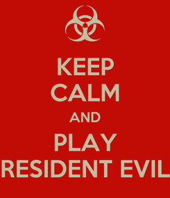 Poster: KEEP CALM AND PLAY RESIDENT EVIL