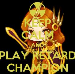 Poster: KEEP CALM AND PLAY RETARD CHAMPION