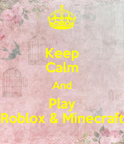 Poster: Keep Calm And Play Roblox & Minecraft