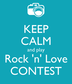 Poster: KEEP CALM and play Rock 'n' Love CONTEST